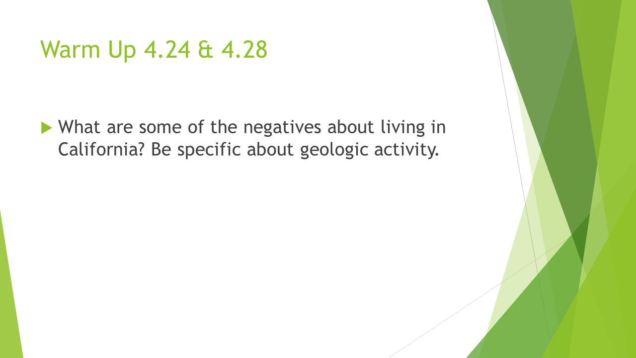 Warm Up 4.24 & 4.28  What are some of the negatives about living in California? Be specific about geologic activity.