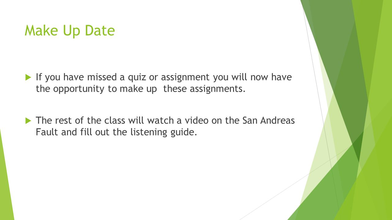 Make Up Date  If you have missed a quiz or assignment you will now have the opportunity to make up these assignments.  The rest of the class will wa