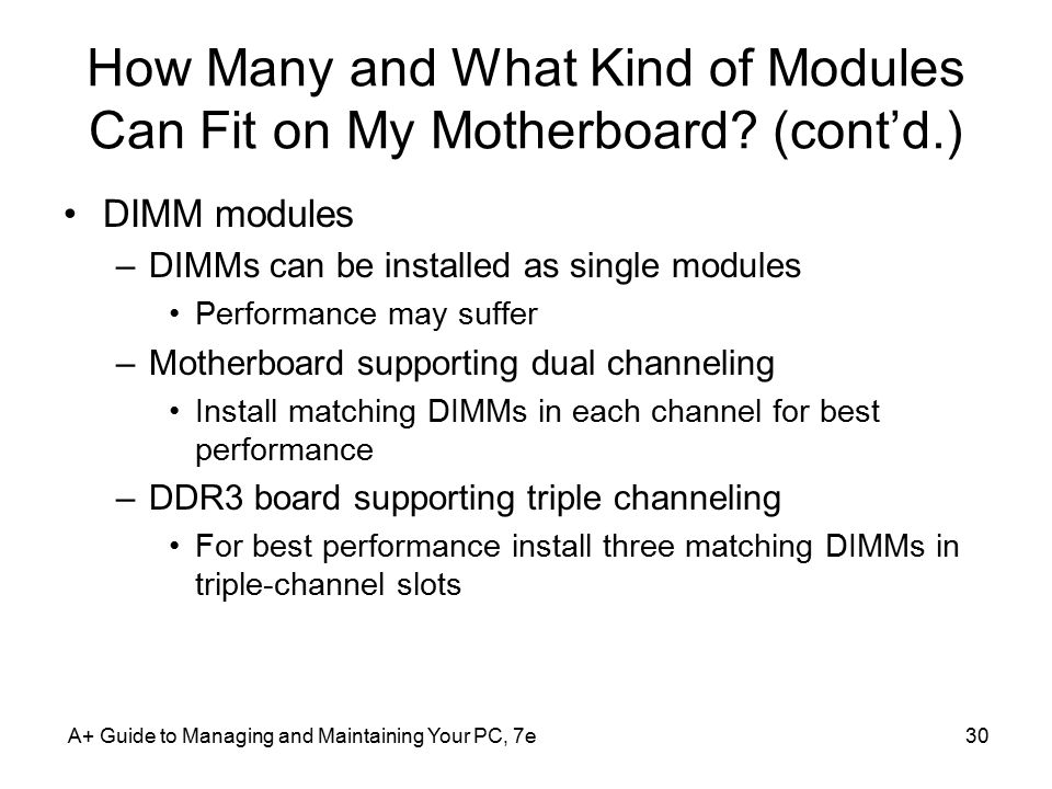 A+ Guide to Managing and Maintaining Your PC, 7e30 How Many and What Kind of Modules Can Fit on My Motherboard.