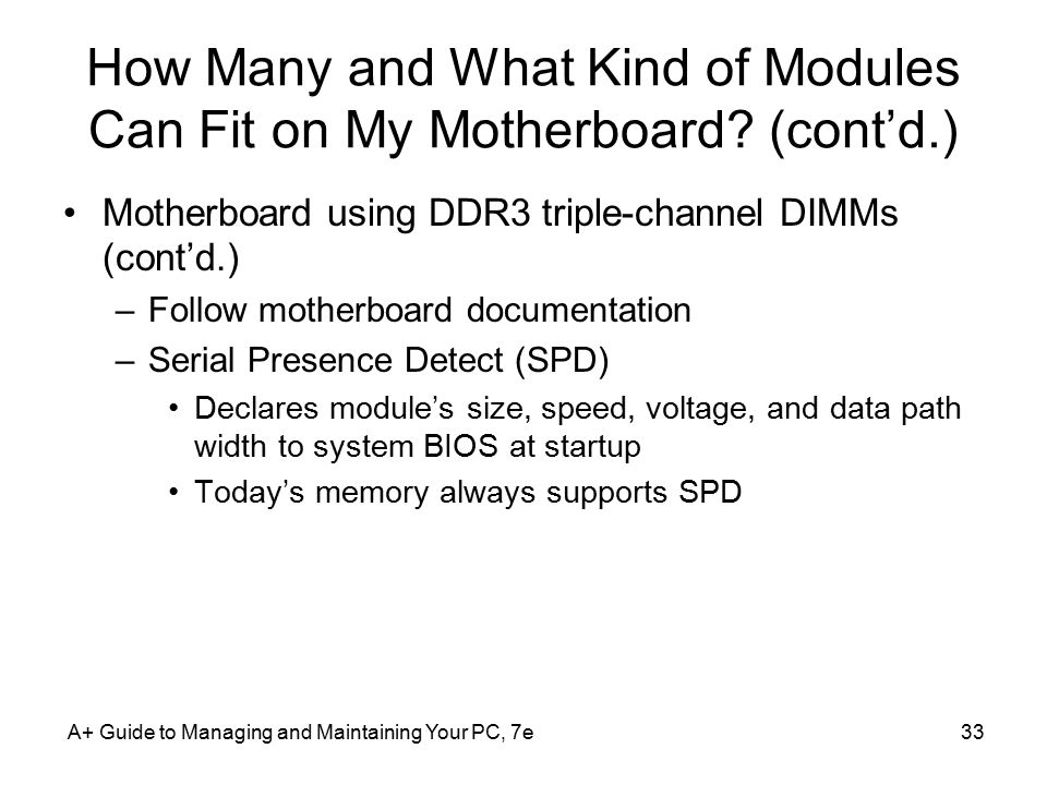 A+ Guide to Managing and Maintaining Your PC, 7e33 How Many and What Kind of Modules Can Fit on My Motherboard.