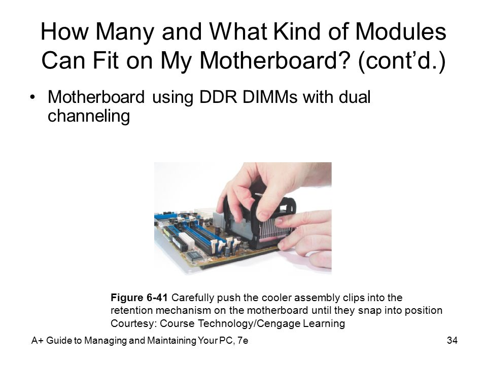 A+ Guide to Managing and Maintaining Your PC, 7e34 How Many and What Kind of Modules Can Fit on My Motherboard.