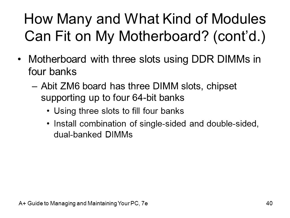 A+ Guide to Managing and Maintaining Your PC, 7e40 How Many and What Kind of Modules Can Fit on My Motherboard.