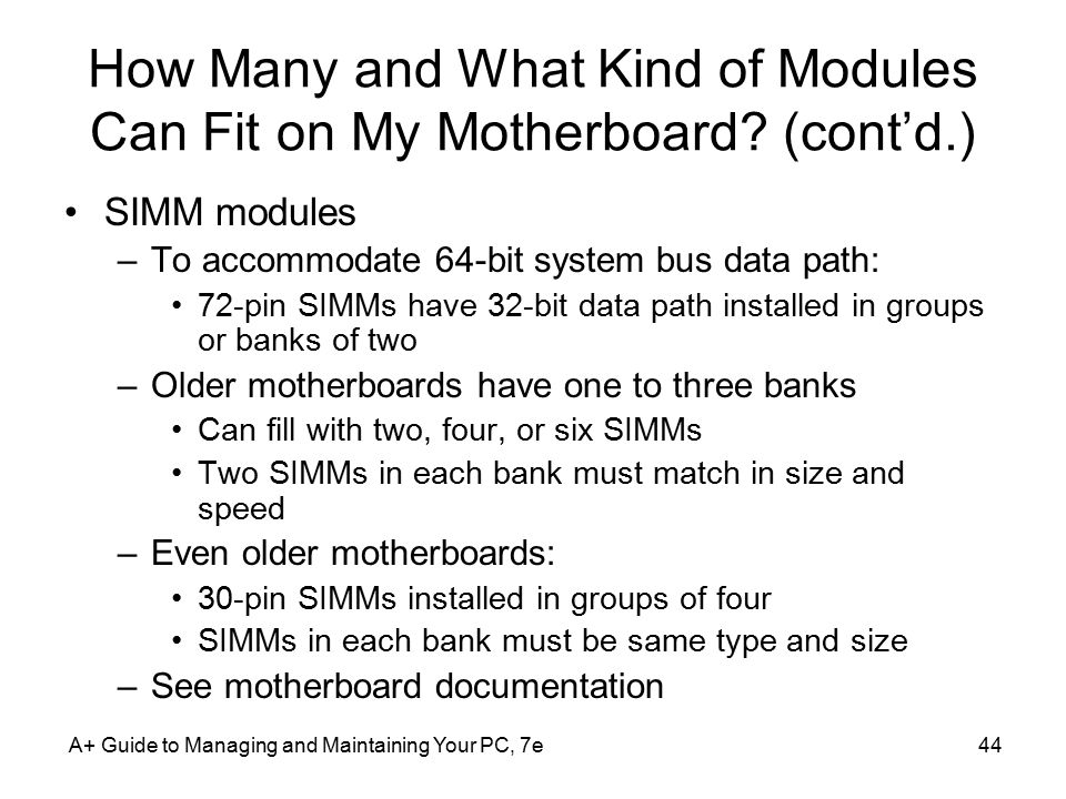 A+ Guide to Managing and Maintaining Your PC, 7e44 How Many and What Kind of Modules Can Fit on My Motherboard.