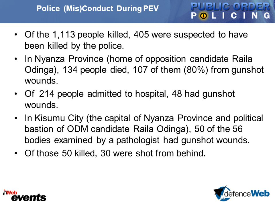 Police (Mis)Conduct During PEV Cont'd In Western Province (another key opposition area), of the 98 people killed, 70 died of gunshot wounds.