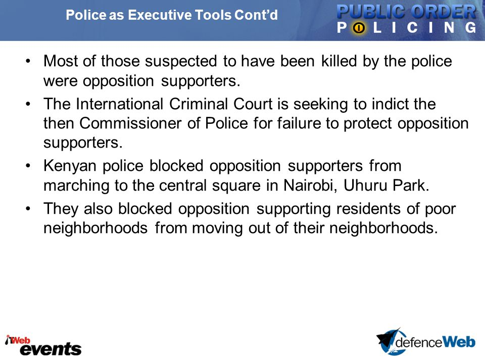 Police as Executive Tools Cont'd Most of those suspected to have been killed by the police were opposition supporters.