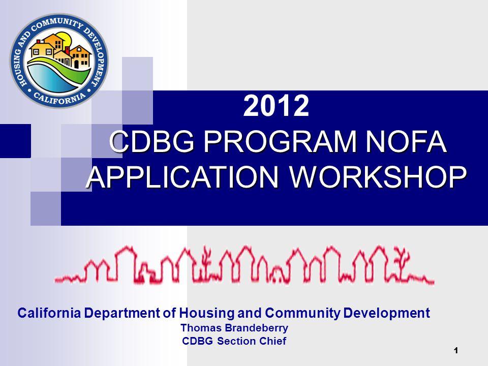 1 California Department of Housing and Community Development Thomas Brandeberry CDBG Section Chief 2012 CDBG PROGRAM NOFA APPLICATION WORKSHOP