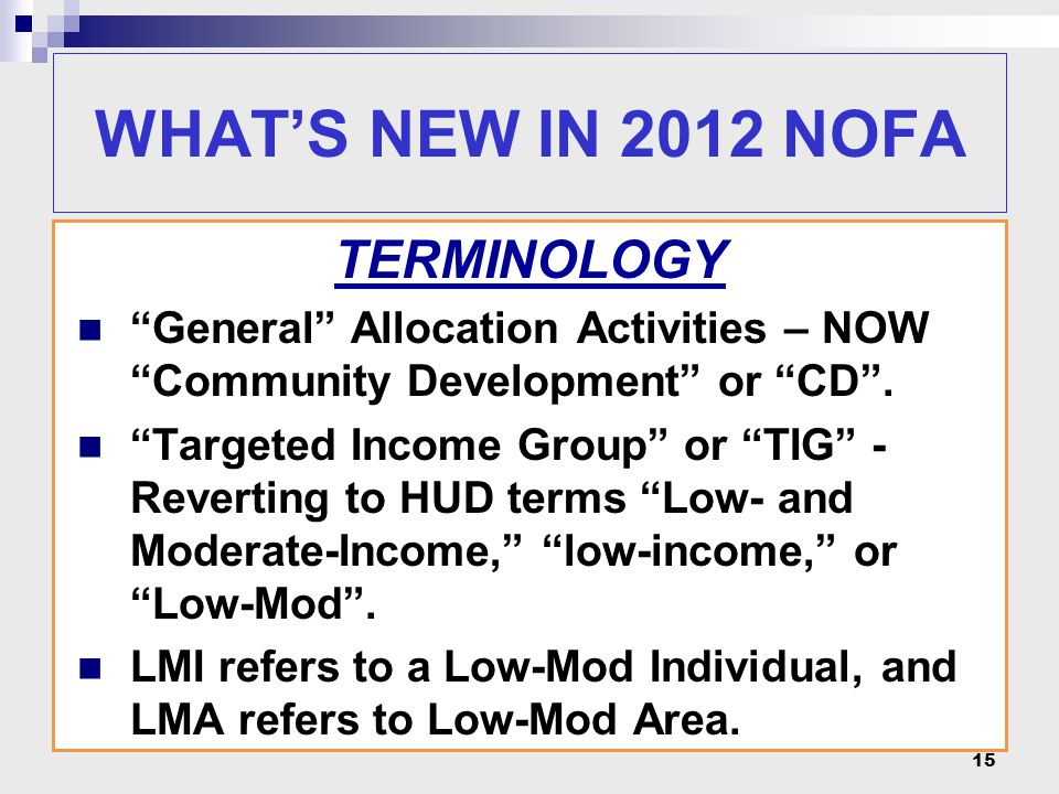 15 WHAT'S NEW IN 2012 NOFA TERMINOLOGY General Allocation Activities – NOW Community Development or CD .