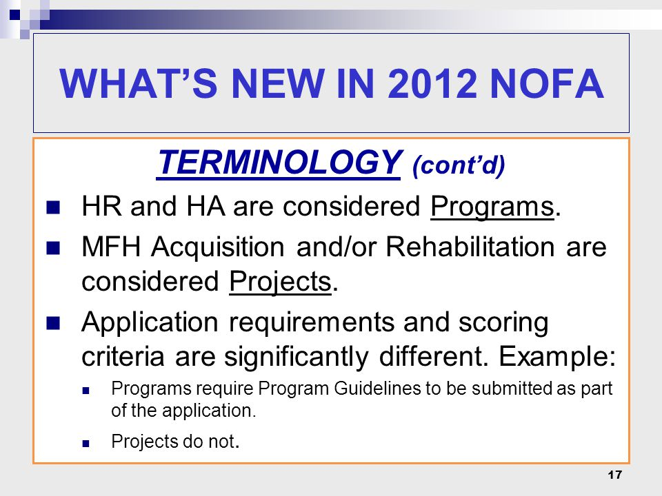 17 TERMINOLOGY (cont'd) HR and HA are considered Programs. MFH Acquisition and/or Rehabilitation are considered Projects. Application requirements and