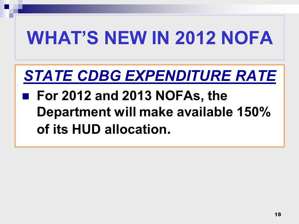 18 STATE CDBG EXPENDITURE RATE For 2012 and 2013 NOFAs, the Department will make available 150% of its HUD allocation. WHAT'S NEW IN 2012 NOFA