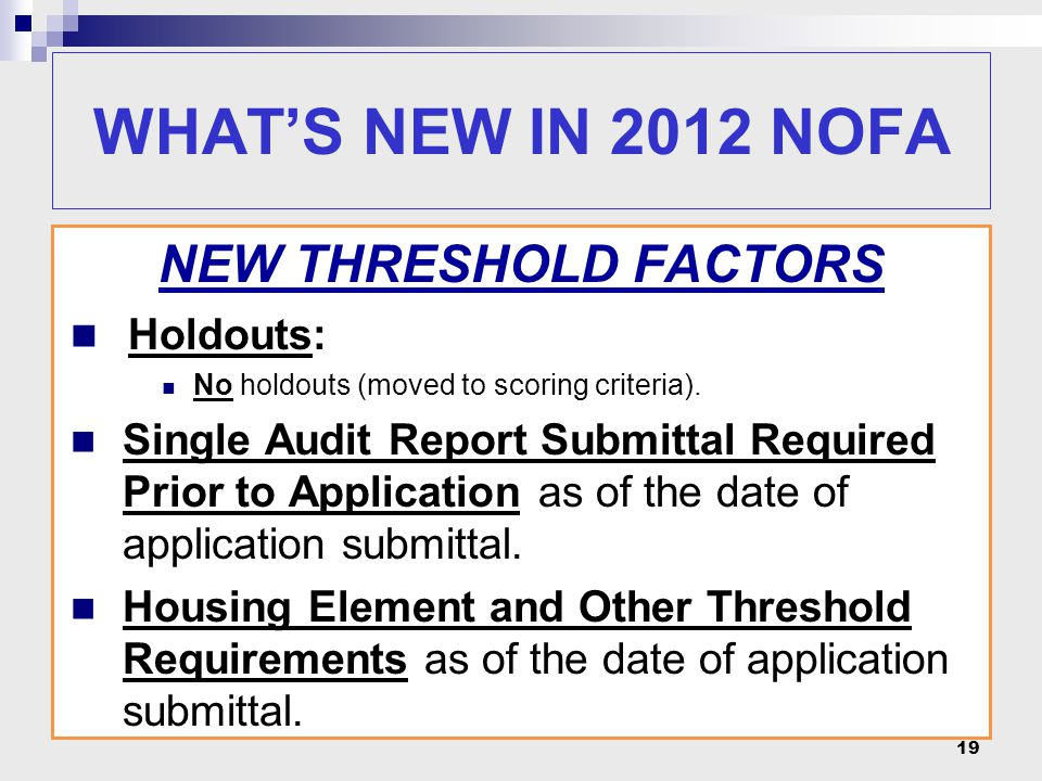 19 NEW THRESHOLD FACTORS Holdouts: No holdouts (moved to scoring criteria). Single Audit Report Submittal Required Prior to Application as of the date