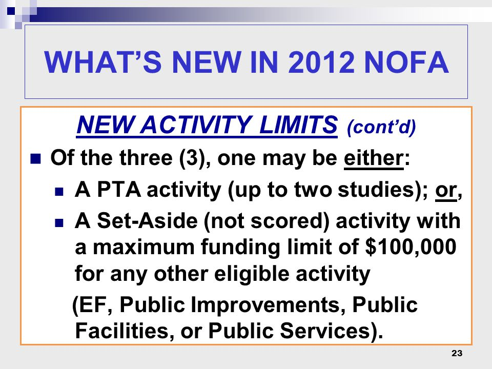 23 WHAT'S NEW IN 2012 NOFA NEW ACTIVITY LIMITS (cont'd) Of the three (3), one may be either: A PTA activity (up to two studies); or, A Set-Aside (not