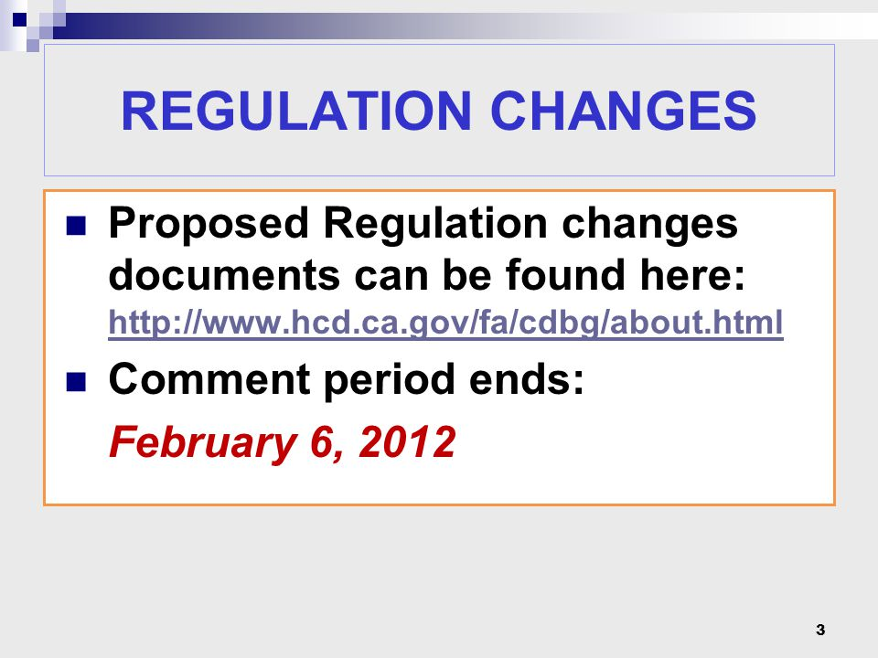 Proposed Regulation changes documents can be found here: http://www.hcd.ca.gov/fa/cdbg/about.html http://www.hcd.ca.gov/fa/cdbg/about.html Comment per