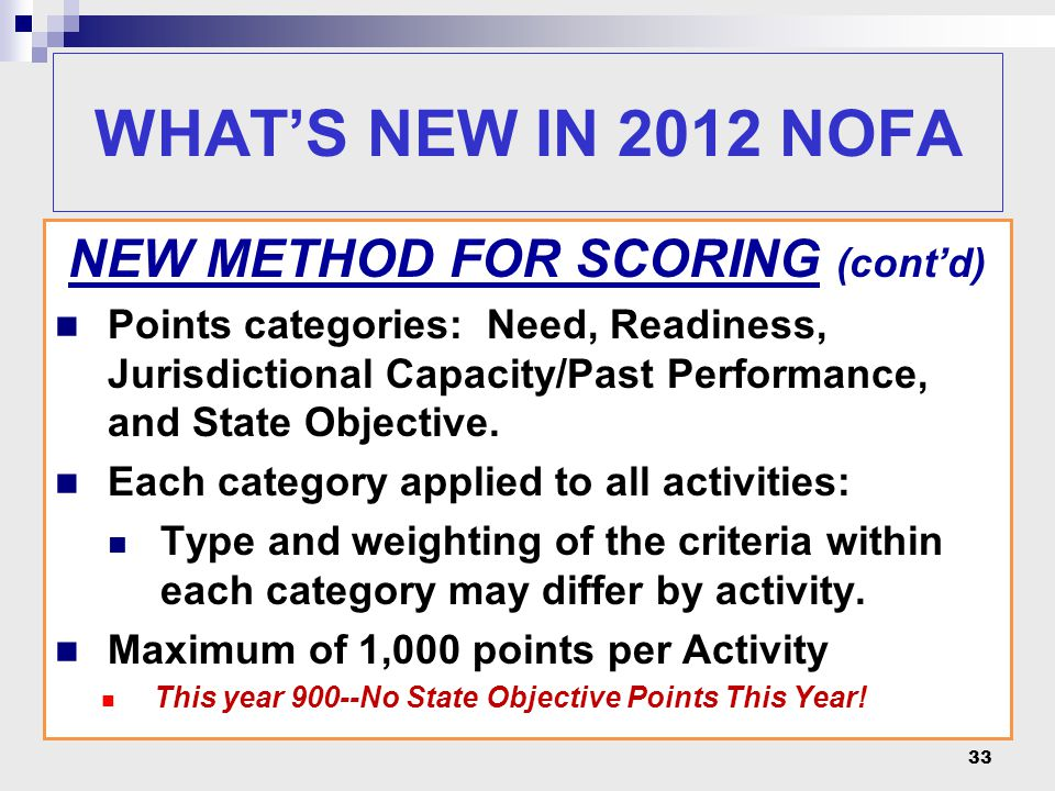 33 NEW METHOD FOR SCORING (cont'd) Points categories: Need, Readiness, Jurisdictional Capacity/Past Performance, and State Objective. Each category ap