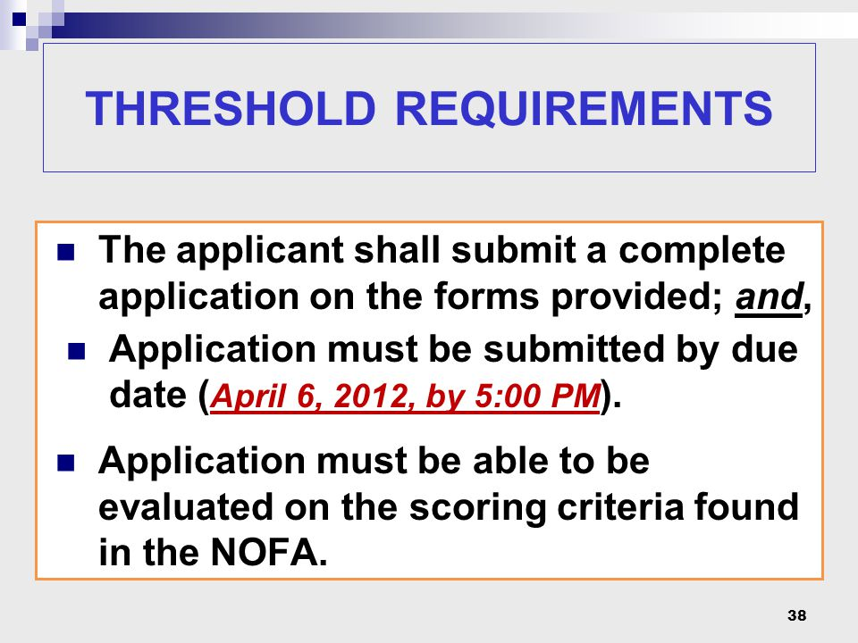 THRESHOLD REQUIREMENTS The applicant shall submit a complete application on the forms provided; and, Application must be submitted by due date ( April