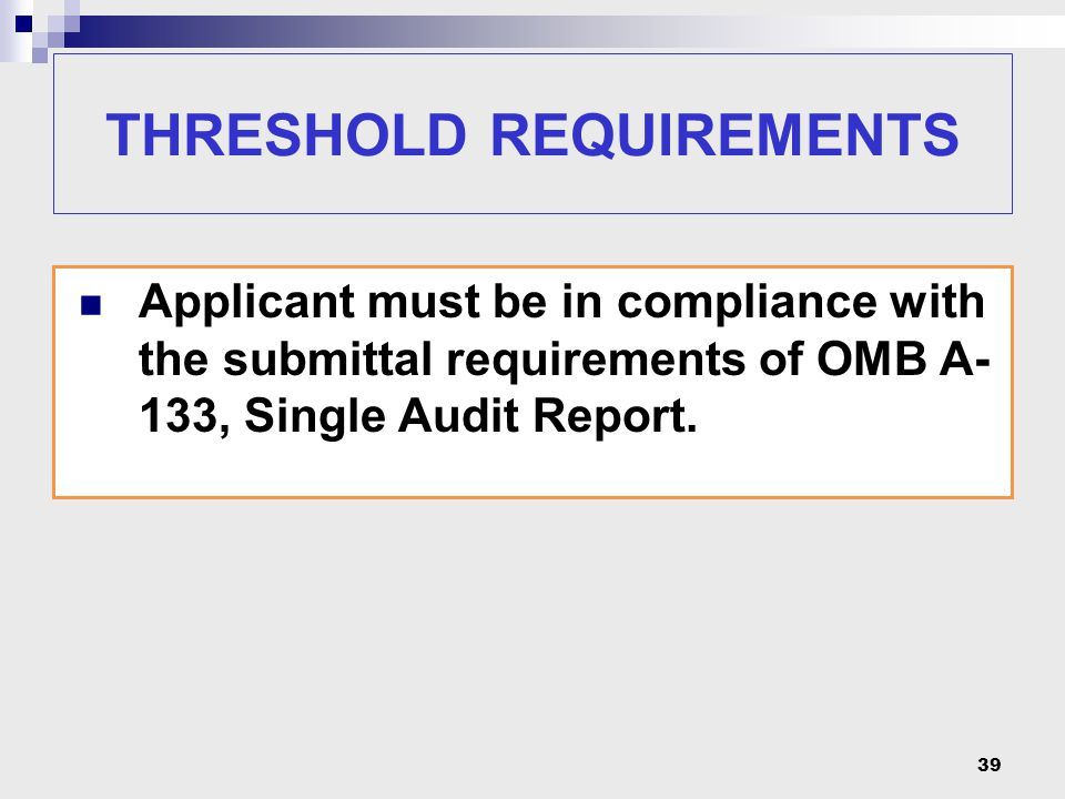THRESHOLD REQUIREMENTS Applicant must be in compliance with the submittal requirements of OMB A- 133, Single Audit Report.