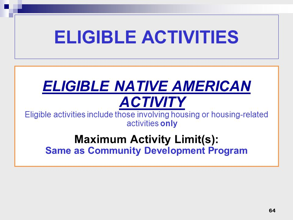 64 ELIGIBLE NATIVE AMERICAN ACTIVITY Eligible activities include those involving housing or housing-related activities only Maximum Activity Limit(s):