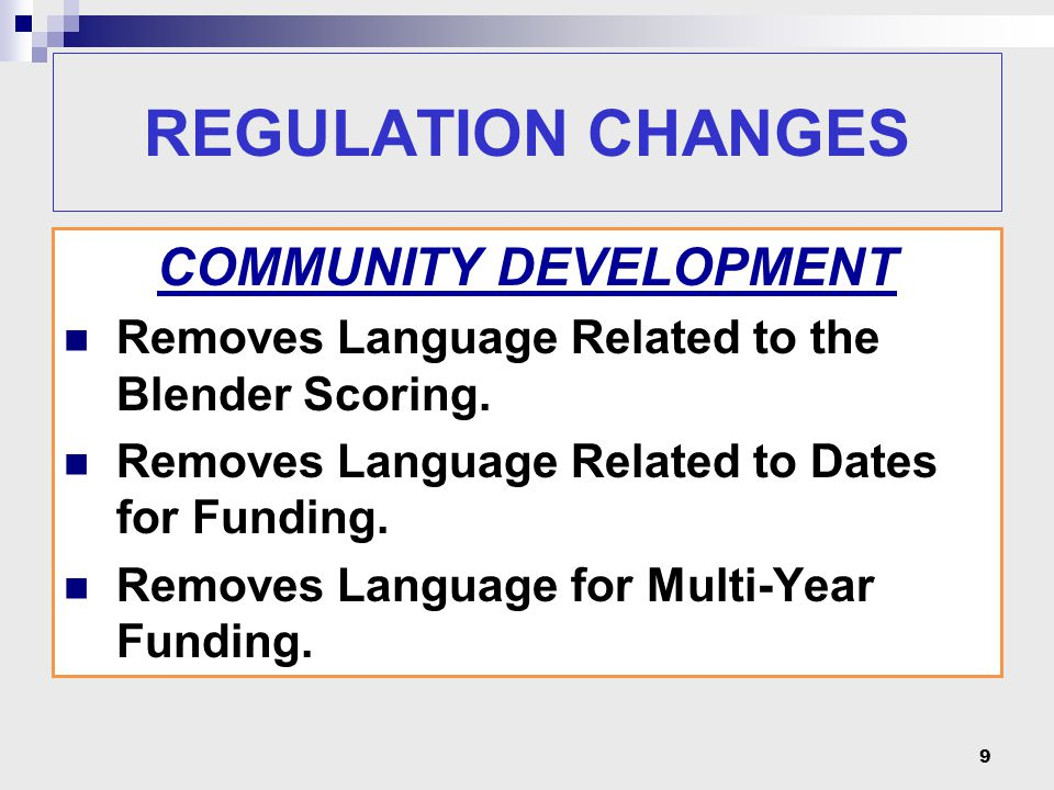 REGULATION CHANGES NEW SCORING MECHANISM Activity Based Scoring  4 Over-Arching Categories: Need – up to 400 points Readiness – up to 300 points Capacity – up to 200 points State Objectives – up to 100 points (beginning w/2013 NOFA, NOT in 2012 NOFA) 10