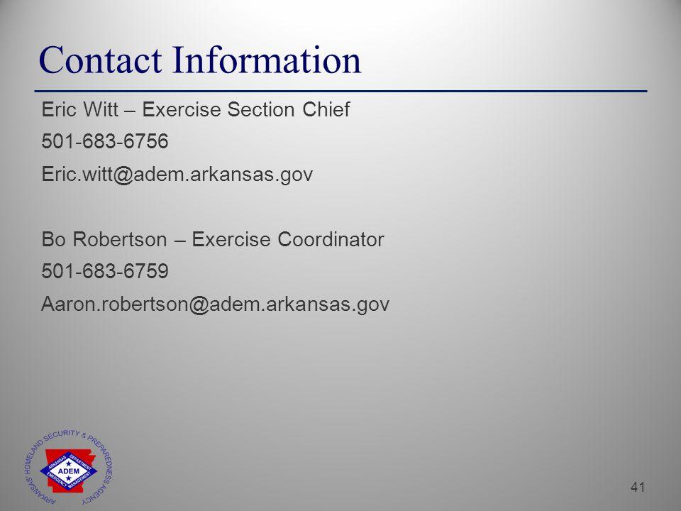 41 Contact Information Eric Witt – Exercise Section Chief 501-683-6756 Eric.witt@adem.arkansas.gov Bo Robertson – Exercise Coordinator 501-683-6759 Aaron.robertson@adem.arkansas.gov
