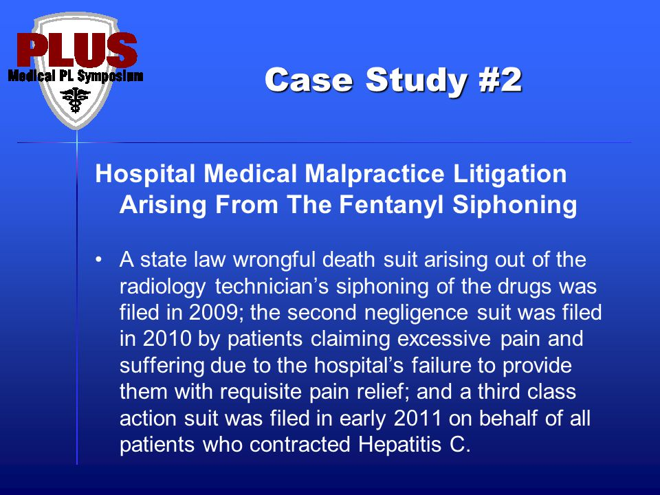 Case Study #2 Hospital Medical Malpractice Litigation Arising From The Fentanyl Siphoning A state law wrongful death suit arising out of the radiology