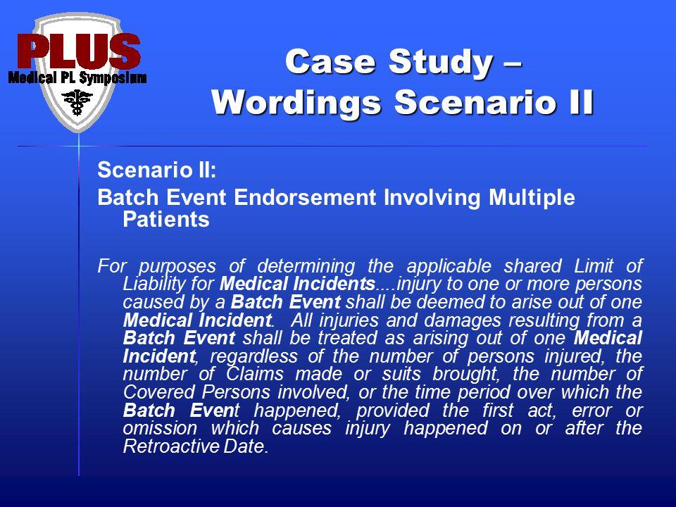 Case Study – Wordings Scenario II Scenario II: Batch Event Endorsement Involving Multiple Patients For purposes of determining the applicable shared L
