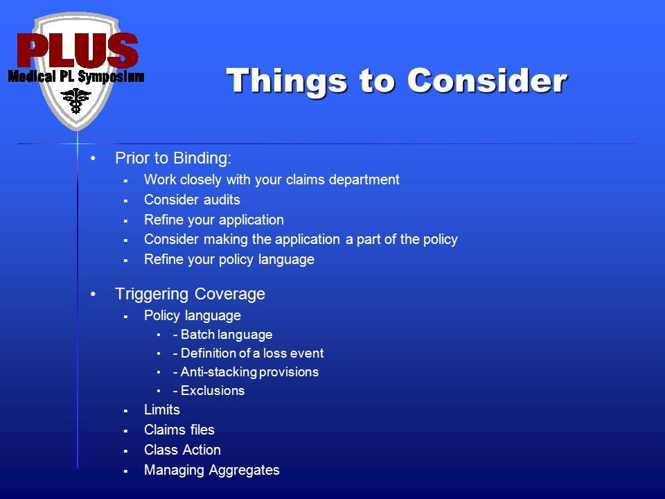 Things to Consider Prior to Binding:  Work closely with your claims department  Consider audits  Refine your application  Consider making the appl