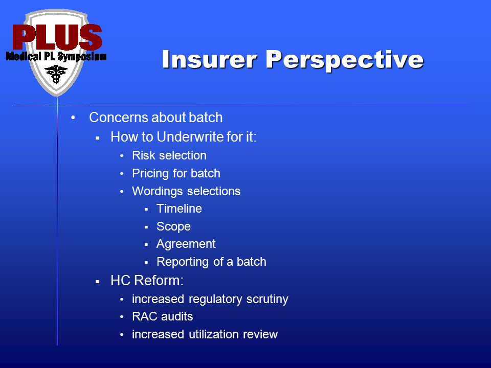 Insurer Perspective Concerns about batch  How to Underwrite for it: Risk selection Pricing for batch Wordings selections  Timeline  Scope  Agreeme