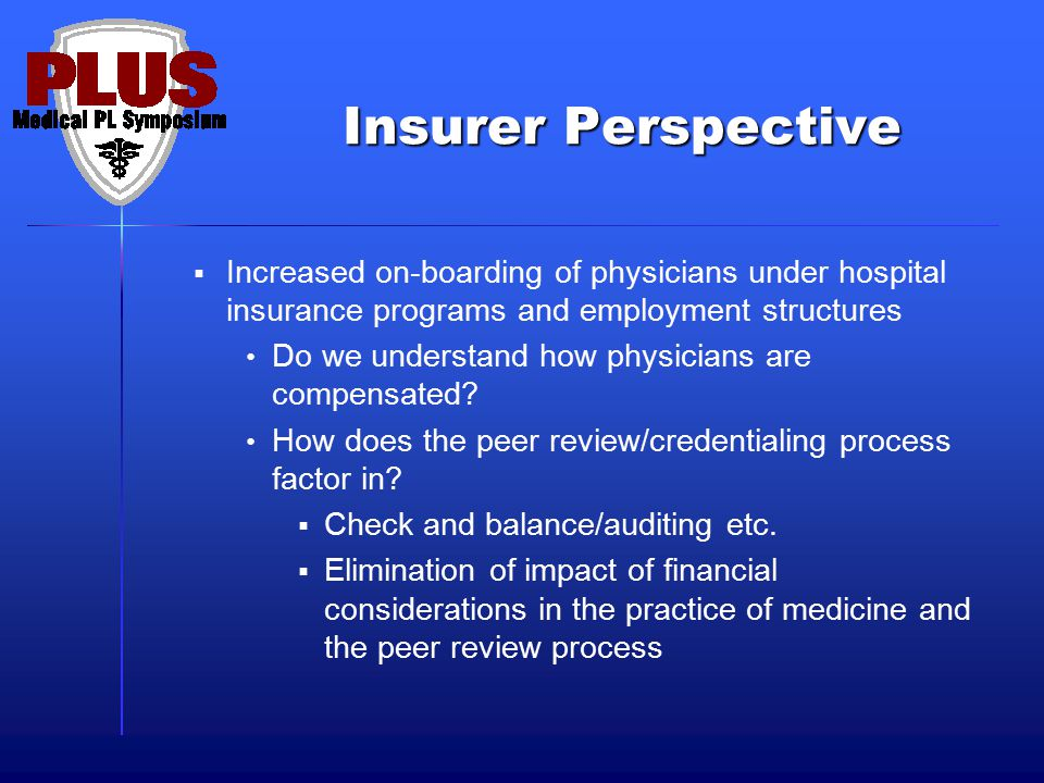 Insurer Perspective  Increased on-boarding of physicians under hospital insurance programs and employment structures Do we understand how physicians