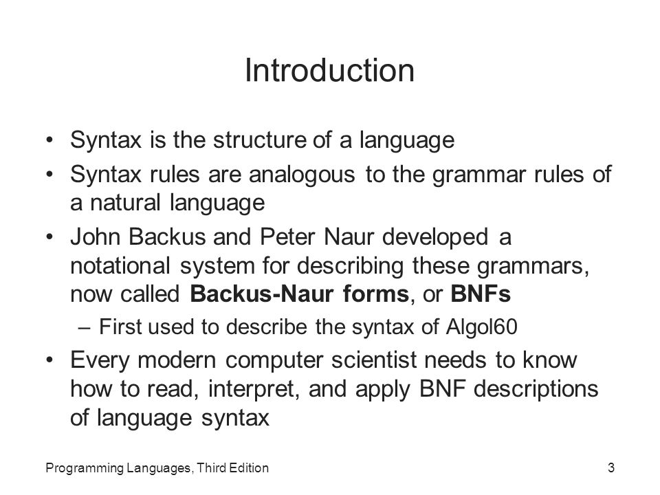 Introduction Syntax is the structure of a language Syntax rules are analogous to the grammar rules of a natural language John Backus and Peter Naur de