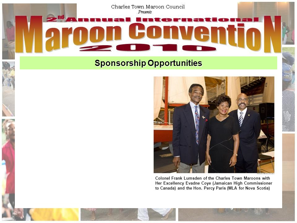 Sponsorship Opportunities Colonel Frank Lumsden of the Charles Town Maroons with Her Excellency Evadne Coye (Jamaican High Commissioner to Canada) and the Hon.
