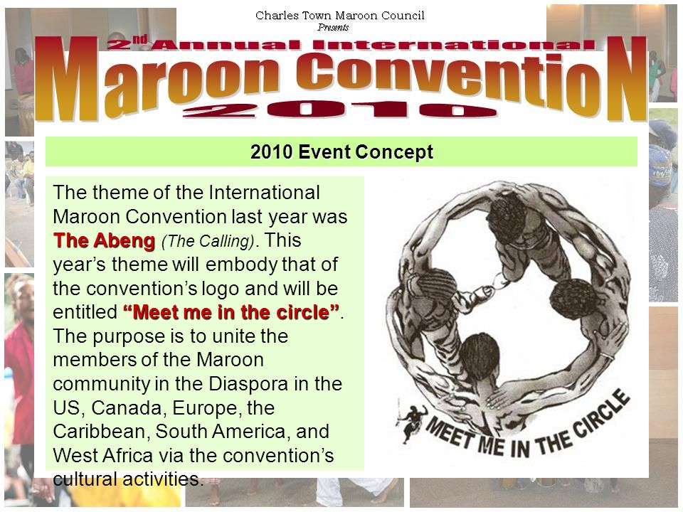 2010 Event Concept The Abeng Meet me in the circle The theme of the International Maroon Convention last year was The Abeng (The Calling).