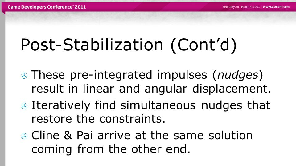 Post-Stabilization (Cont'd)  These pre-integrated impulses (nudges) result in linear and angular displacement.
