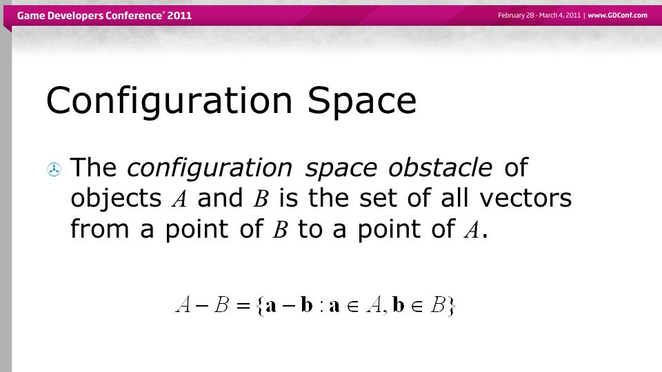 Configuration Space  The configuration space obstacle of objects A and B is the set of all vectors from a point of B to a point of A.