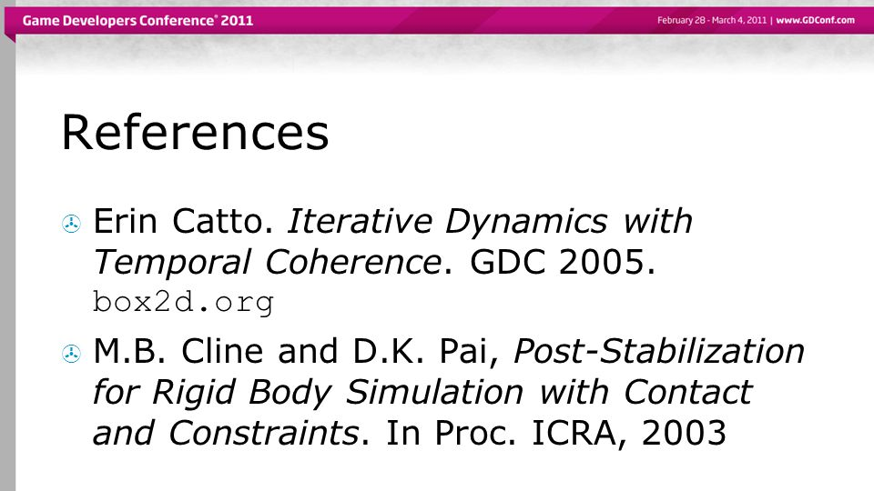 References  Erin Catto. Iterative Dynamics with Temporal Coherence.