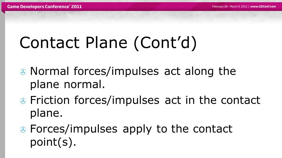 Contact Plane (Cont'd)  Normal forces/impulses act along the plane normal.