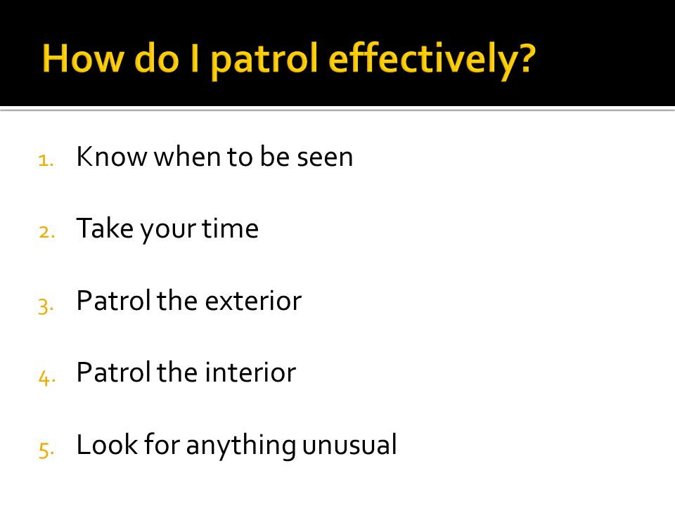 1.Know when to be seen 2. Take your time 3. Patrol the exterior 4.