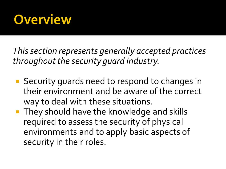 This section represents generally accepted practices throughout the security guard industry.