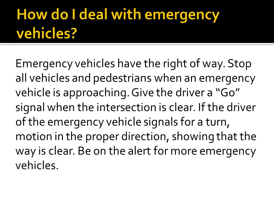 Emergency vehicles have the right of way.