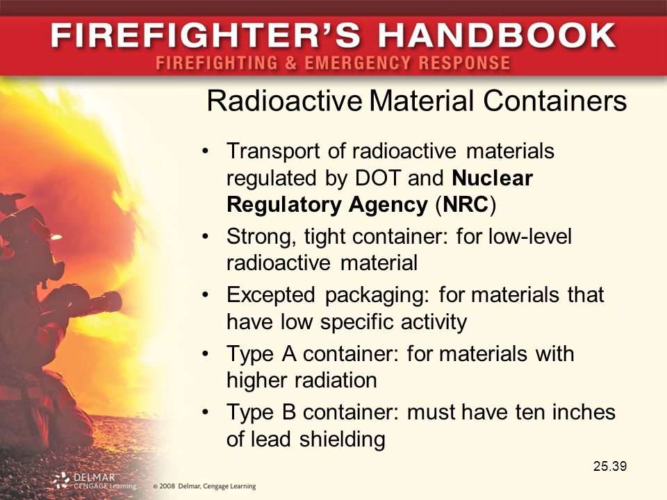 Radioactive Material Containers Transport of radioactive materials regulated by DOT and Nuclear Regulatory Agency (NRC) Strong, tight container: for l