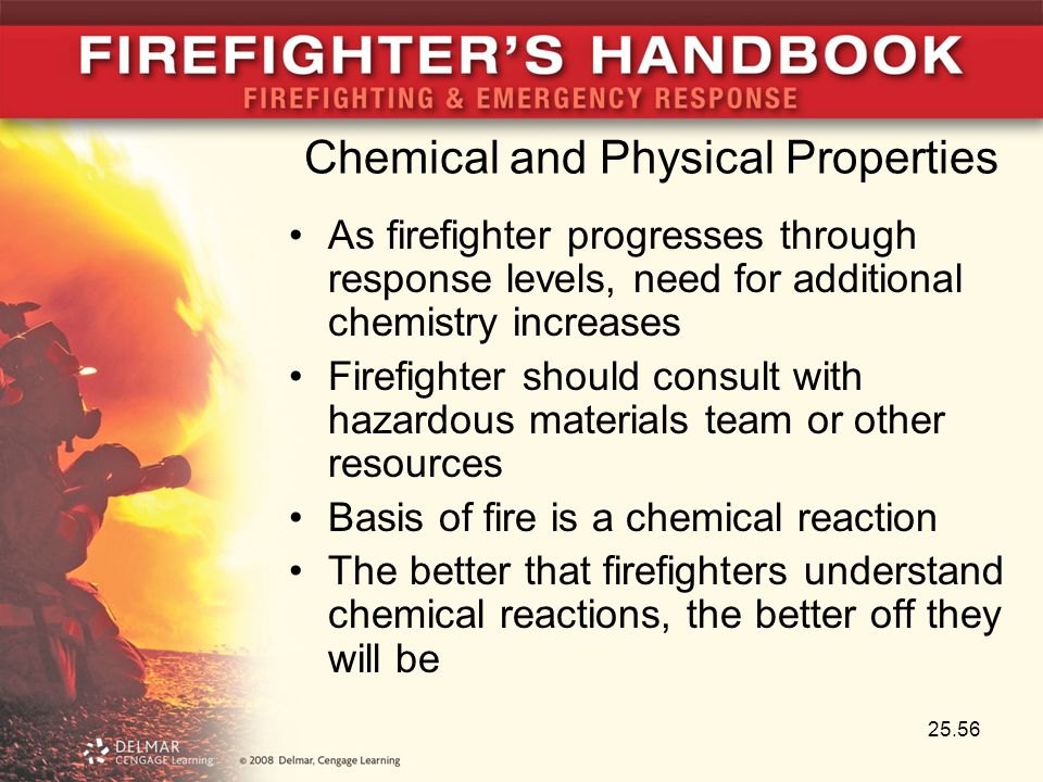 Chemical and Physical Properties As firefighter progresses through response levels, need for additional chemistry increases Firefighter should consult