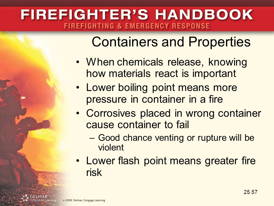 Containers and Properties When chemicals release, knowing how materials react is important Lower boiling point means more pressure in container in a f