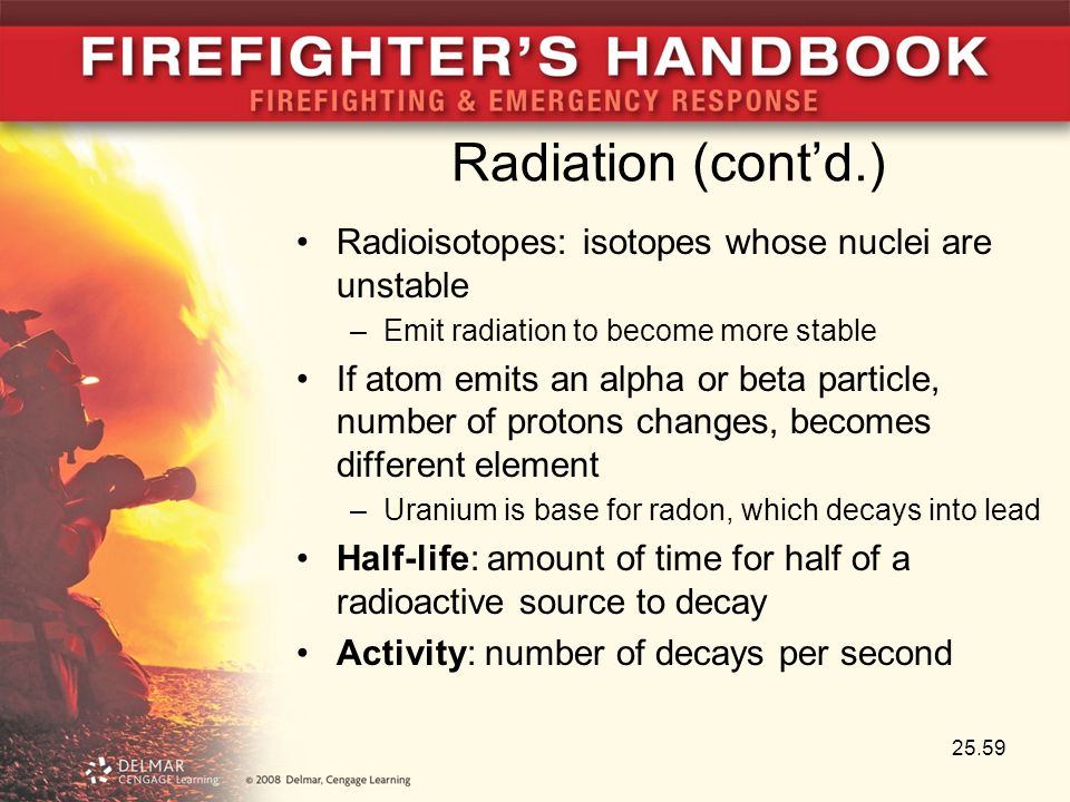 Radiation (cont'd.) Radioisotopes: isotopes whose nuclei are unstable –Emit radiation to become more stable If atom emits an alpha or beta particle, n