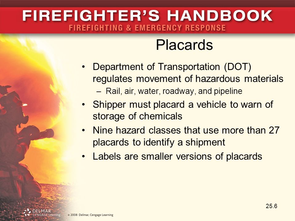 Placards Department of Transportation (DOT) regulates movement of hazardous materials –Rail, air, water, roadway, and pipeline Shipper must placard a