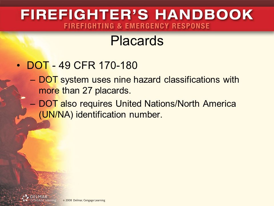 Placards DOT - 49 CFR 170-180 –DOT system uses nine hazard classifications with more than 27 placards. –DOT also requires United Nations/North America