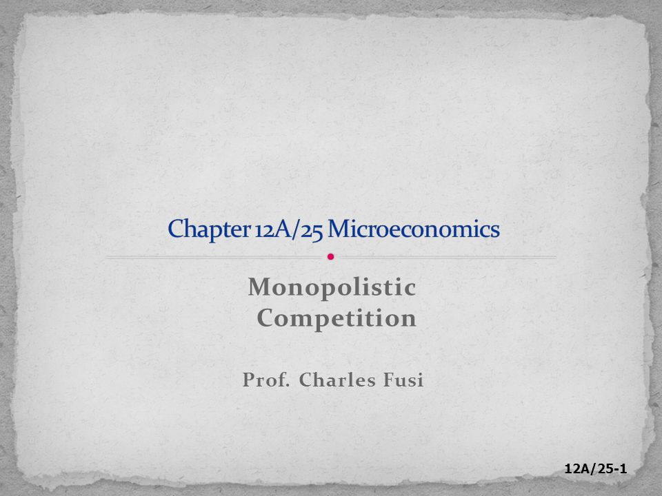 12A/25-1 Monopolistic Competition Prof. Charles Fusi