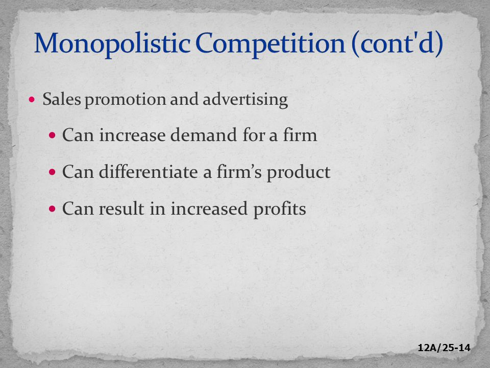 12A/25-14 Sales promotion and advertising Can increase demand for a firm Can differentiate a firm's product Can result in increased profits