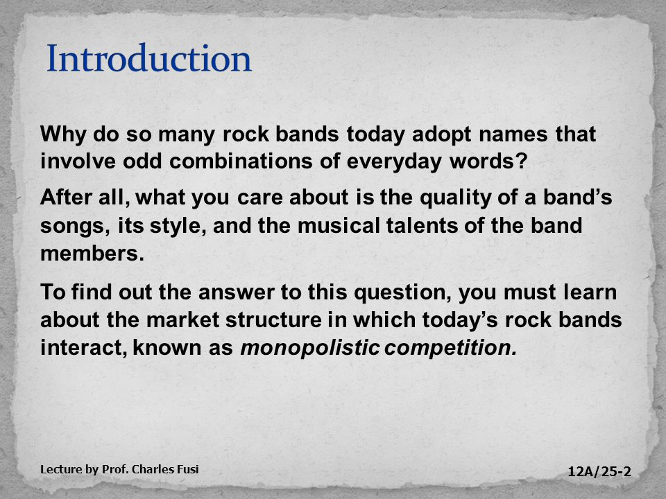 12A/25-2 Why do so many rock bands today adopt names that involve odd combinations of everyday words.