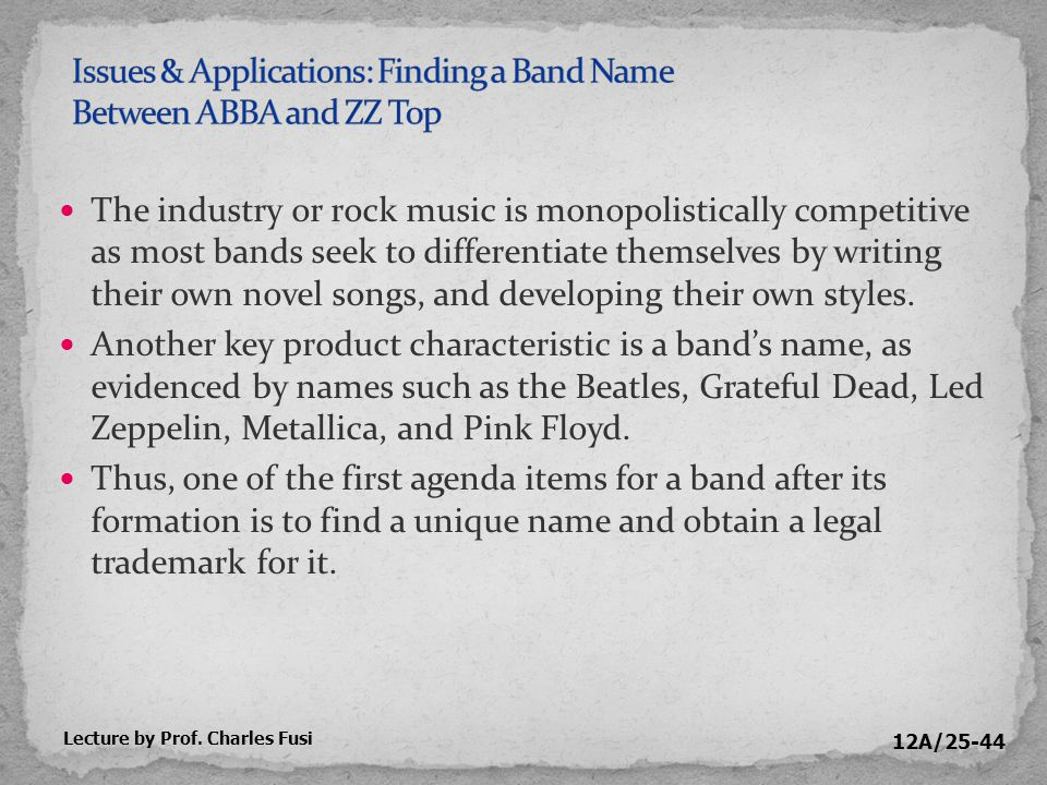 12A/25-44 The industry or rock music is monopolistically competitive as most bands seek to differentiate themselves by writing their own novel songs, and developing their own styles.