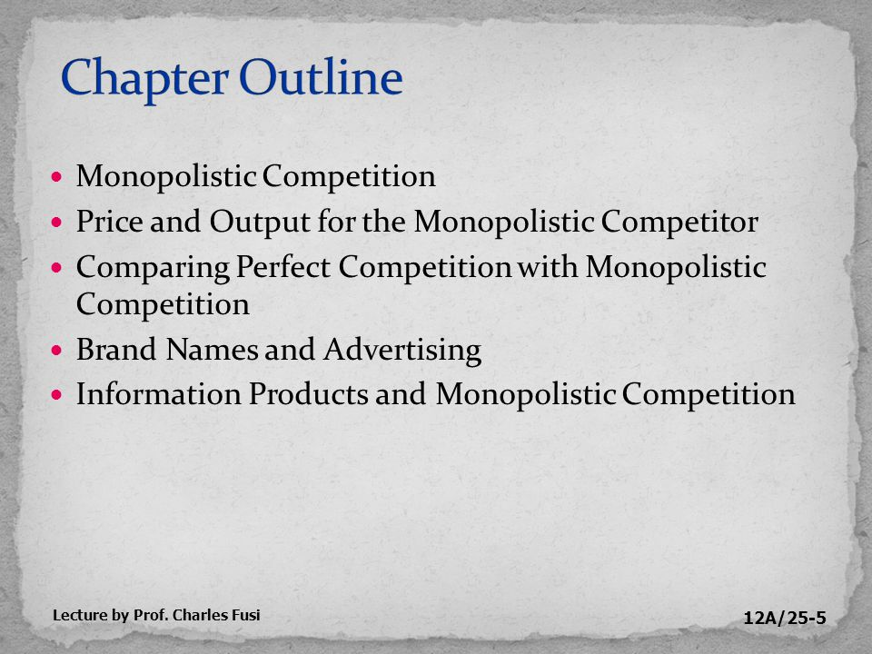 12A/25-16 Ease of entry For any current monopolistic competitor, potential competition is always lurking in the background The easier—that is, the less costly—entry is, the more a current competitor must worry about losing business Lecture by Prof.
