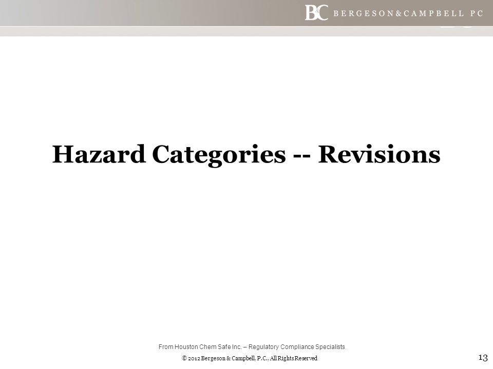 © 2012 Bergeson & Campbell, P.C., All Rights Reserved Hazard Categories -- Revisions 13 From Houston Chem Safe Inc.