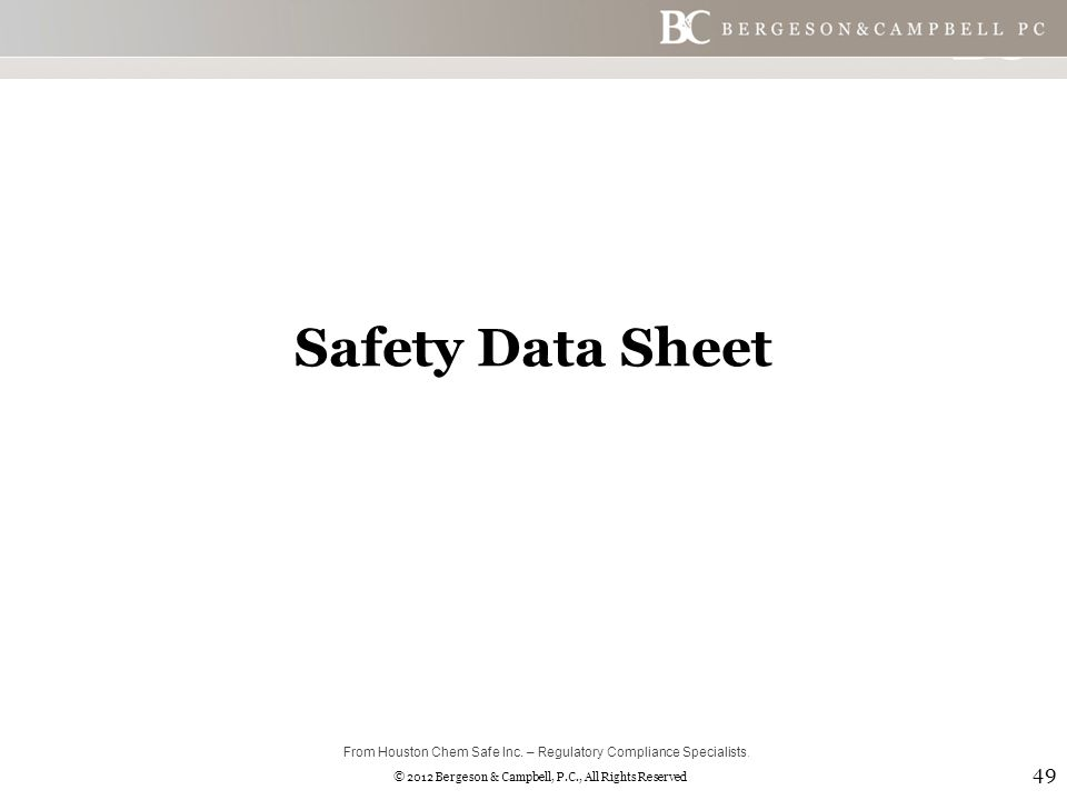 © 2012 Bergeson & Campbell, P.C., All Rights Reserved Safety Data Sheet 49 From Houston Chem Safe Inc.